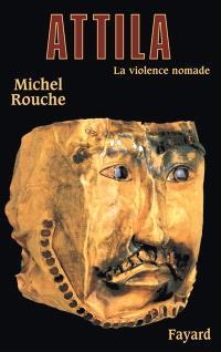 Attila : la violence nomade