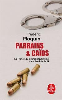Parrains et caïds : le grand banditisme dans l'oeil de la PJ