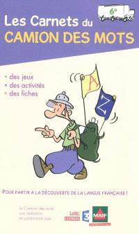 Les carnets du camion des mots, 6e : des jeux, des activités, des fiches pour partir à la découverte de la langue française !