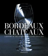 Bordeaux chateaux : a history of the grands crus classés since 1855
