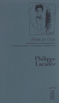 L'éveil et l'exil : enseignements psychanalytiques de la plus délicate des transitions, l'adolescence