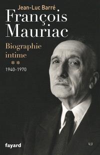 François Mauriac : biographie intime. Volume 2, 1940-1970