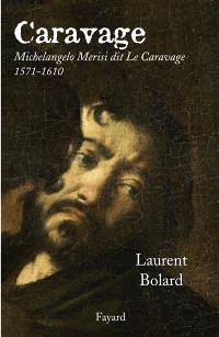 Caravage : Michelangelo Merisi dit Le Caravage, (1571-1610)