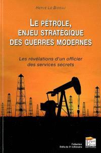 Le pétrole, enjeu stratégique des guerres modernes : les révélations d'un officier des services secrets