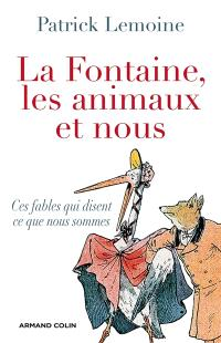 La Fontaine, les animaux et nous : ces fables qui disent ce que nous sommes