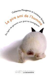 Le pire ami de l'homme : du lapin de garenne aux guerres biologiques