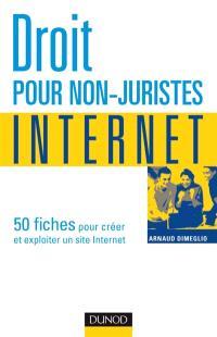 Droit pour non-juristes, Internet : 50 fiches pour créer et exploiter un site Internet
