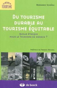 Du tourisme durable au tourisme équitable : quelle éthique pour le tourisme de demain ?