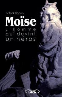 Moïse : l'homme qui devint héros