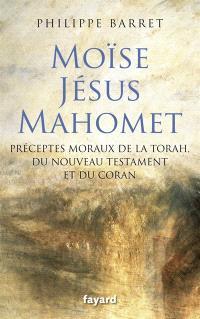 Moïse, Jésus, Mahomet : préceptes moraux de la Torah, du Nouveau Testament et du Coran