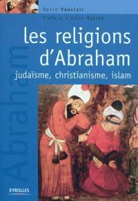 Les religions d'Abraham : judaïsme, christianisme et islam