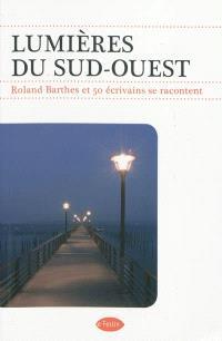 Lumières du Sud-Ouest : Roland Barthes et 50 écrivains se racontent