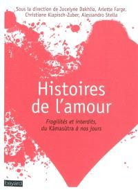 Histoires de l'amour : fragilités et interdits, du Kâmasûtra à nos jours