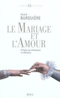 Le mariage et l'amour en France : de la Renaissance à la Révolution