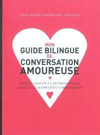 Mon guide bilingue de conversation amoureuse : faites l'amour à l'international grâce à la Marwanny corporation