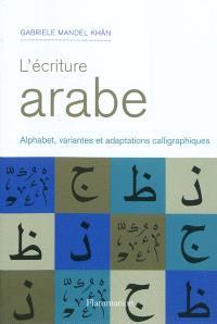 L'écriture arabe : alphabet, variantes et adaptations calligraphiques