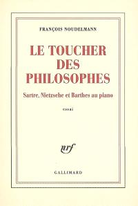 Le toucher des philosophes : Sartre, Nietzsche et Barthes au piano : essai