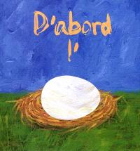D'abord l'oeuf