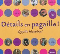Détails en pagaille !. Volume 2, Quelle histoire !