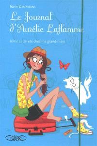 Le journal d'Aurélie Laflamme. Volume 3, Un été chez ma grand-mère