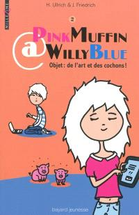 PinkMuffin@WillyBlue. Volume 2, Objets : de l'art et des cochons !