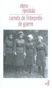 Carnets de l'interprète de guerre : sur la guerre, comme je l'ai vue, de la bataille de Moscou jusqu'aux derniers jours dans le bunker d'Hitler, et la tentative de Staline de récrire l'histoire