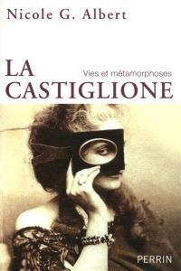La Castiglione : vies et métamorphoses