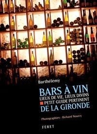 Bars à vin de la Gironde : lieux de vie, lieux divins : petit guide pertinent