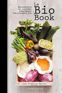 Le bio book : reconnaître et cuisiner simplement les produits bio