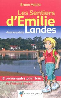 Les sentiers d'Emilie : dans le sud des Landes : 18 promenades pour tous de l'Adour à l'Océan