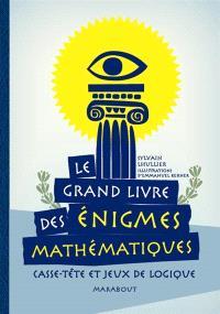 Le grand livre des énigmes mathématiques : casse-tête et jeux de logique