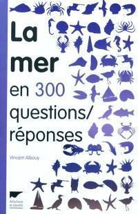 La mer en 300 questions-réponses : guide des curieux du bord de mer