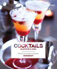 Cocktails glamour & chic : plus de 200 recettes & variations