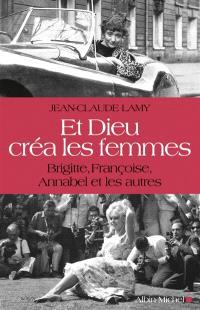Et Dieu créa les femmes : Brigitte, Françoise, Annabel et les autres