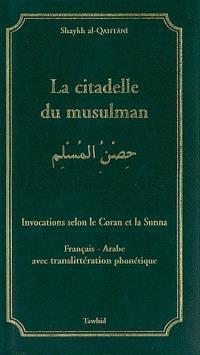 La citadelle du musulman : invocations selon le Coran et la Sunna : français-arabe avec translittération phonétique