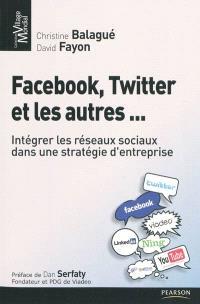 Facebook, Twitter et les autres... : intégrer les réseaux sociaux dans une stratégie d'entreprise