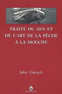 Traité du zen et de l'art de la pêche à la mouche : récits