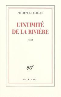 L'intimité de la rivière : récit