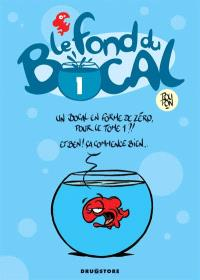 Le fond du bocal. Volume 1