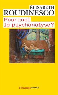Pourquoi la psychanalyse ?