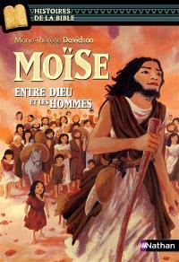 Moïse : entre Dieu et les hommes