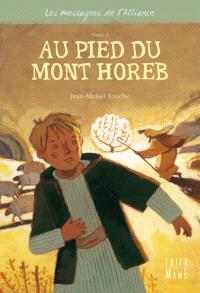 Les messagers de l'Alliance. Volume 1, Au pied du mont Horeb