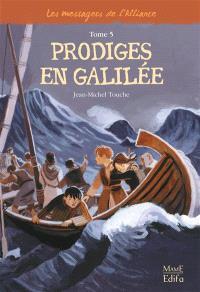 Les messagers de l'Alliance. Volume 5, Prodiges en Galilée