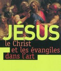 Jésus : le Christ et les Evangiles dans l'art