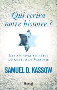 Qui écrira notre histoire ? : les archives secrètes du ghetto de Varsovie : Emanuel Ringelblum et les archives d'Oyneg Shabes