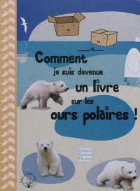 Comment je suis devenue un livre sur les ours polaires ! : le témoignage d'une boîte en carton