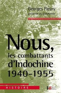 Nous, les combattants d'Indochine : 1940-1955