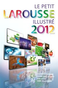 Le petit Larousse illustré 2012 : en couleurs : 90.000 articles, 5.000 illustrations, 354 cartes, chronologie universelle