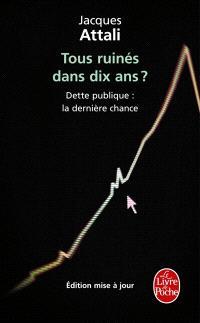 Tous ruinés dans dix ans ? : dette publique : la dernière chance