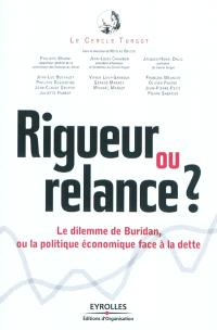 Rigueur ou relance ? : le dilemme de Buridan, ou La politique économique face à la dette
